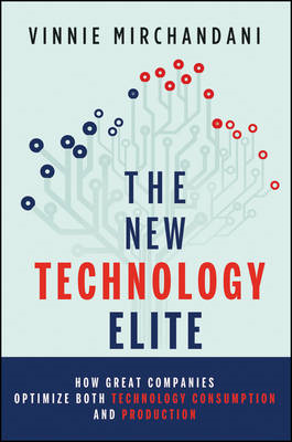 The New Technology Elite: How Great Companies Optimize Both Technology Consumption and Production (BOK)