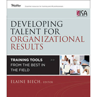Developing Talent for Organizational Results: Training Tools from the Best in the Field (BOK)
