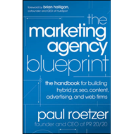 The Marketing Agency Blueprint: The Handbook for Building Hybrid PR, SEO, Content, Advertising, and (BOK)