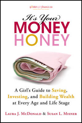 It's Your Money, Honey: A Girl's Guide to Saving, Investing, and Building Wealth at Every Age and Li (BOK)