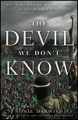 The Devil We Don't Know: The Dark Side of Revolutions in the Middle East (BOK)