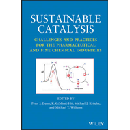 Sustainable Catalysis: Challenges and Practices for the Pharmaceutical and Fine Chemical Industries (BOK)