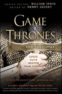 Game of Thrones and Philosophy: Logic Cuts Deeper Than Swords (BOK)