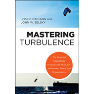 Mastering Turbulence: The Essential Capabilities of Agile and Resilient Individuals, Teams & Organiz (BOK)