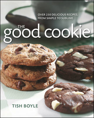 The Good Cookie: Over 250 Delicious Recipes from Simple to Sublime (BOK)