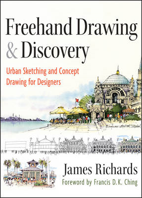 Freehand Drawing and Discovery: Urban Sketching and Concept Drawing for Designers (BOK)
