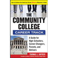 The Community College Career Track: How to Achieve the American Dream without a Mountain of Debt (BOK)