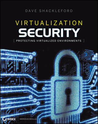 Virtualization Security: Protecting Virtualized Environments (BOK)