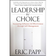 Leadership by Choice: Increasing Influence and Effectiveness Through Self-Management (BOK)