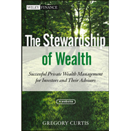 The Stewardship of Wealth: Successful Private Wealth Management for Investors and Their Advisors + W (BOK)