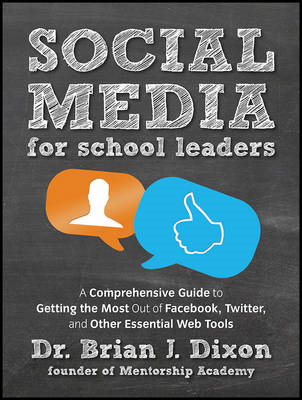 Social Media for School Leaders: A Comprehensive Guide to Getting the Most Out of Facebook, Twitter, (BOK)