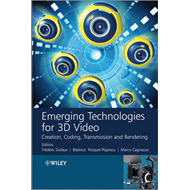 Emerging Technologies for 3D Video: Creation, Coding, Transmission and Rendering (BOK)
