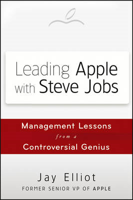 Leading Apple with Steve Jobs: Management Lessons from a Controversial Genius (BOK)
