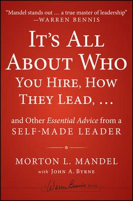 It's All About Who You Hire, How They Lead... and Other Essential Advice from a Self-Made Leader (BOK)
