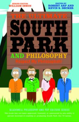 The Ultimate South Park and Philosophy: Respect My Philosophah! (BOK)