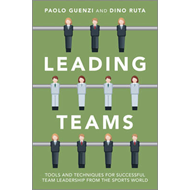 Leading Teams: Tools and Techniques for Successful Team Leadership from the Sports World (BOK)