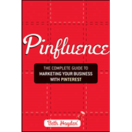Pinfluence: The Complete Guide to Marketing Your Business with Pinterest (BOK)