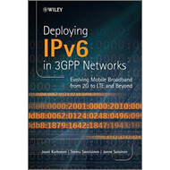 Deploying IPv6 in 3GPP Networks: Evolving Mobile Broadband from 2G to LTE and Beyond (BOK)