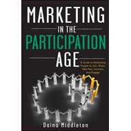 Marketing in the Participation Age: A Guide to Motivating People to Join, Share, Take Part, Connect, (BOK)
