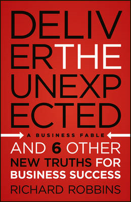 Deliver the Unexpected: and Six Other New Truths for Business Success (BOK)