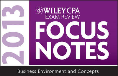 Wiley CPA Examination Review 2013 Focus Notes: Business Environment and Concepts (BOK)