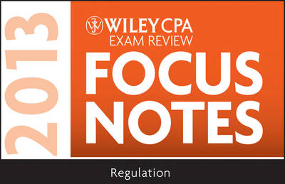 Wiley CPA Examination Review 2013 Focus Notes: Regulation (BOK)