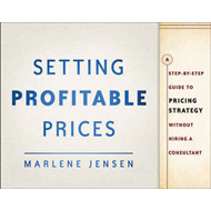Setting Profitable Prices: A Step-by-step Guide to Pricing Strategy - without Hiring a Consultant + (BOK)