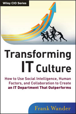 Transforming IT Culture: How to Use Social Intelligence, Human Factors and Collaboration to Create a (BOK)