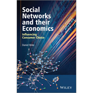 Social Networks and Their Economics: Influencing Consumer Choice (BOK)