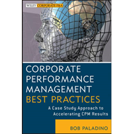 Corporate Performance Management Best Practices: A Case Study Approach to Accelerating CPM Results (BOK)
