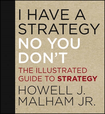I Have a Strategy (No, You Don't): The Illustrated Guide to Strategy (BOK)