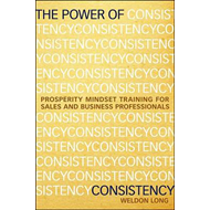 The Power of Consistency: Prosperity Mindset Training for Sales and Business Professionals (BOK)