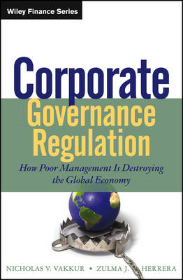 Corporate Governance Regulation: How Poor Management is Destroying the Global Economy (BOK)