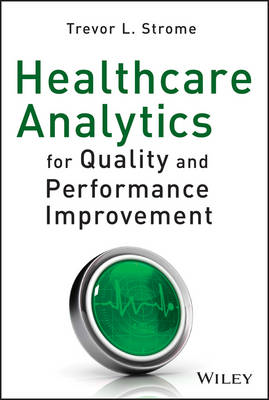 Healthcare Analytics for Quality and Performance Improvement (BOK)