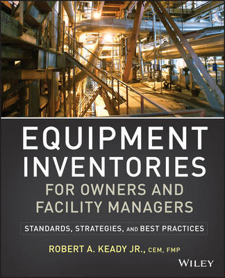 Equipment Inventories for Owners and Facility Managers: Standards, Strategies and Best Practices (BOK)
