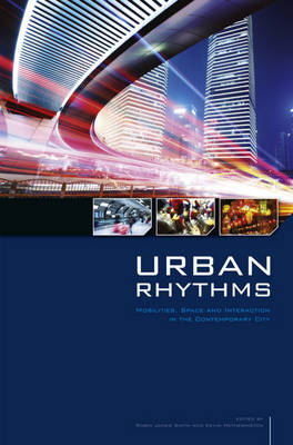 Urban Rhythms: Mobilities, Space and Interaction in the Contemporary City (BOK)