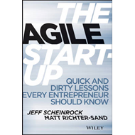 The Agile Startup: Quick and Dirty Lessons Every Entrepreneur Should Know (BOK)