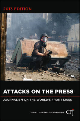 Attacks on the Press: Journalism on the World's Front Lines (BOK)