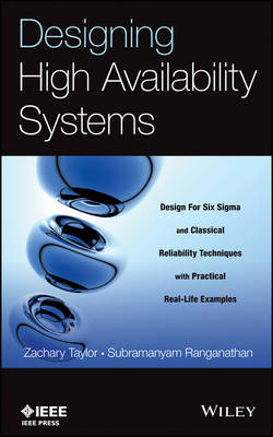 Designing High Availability Systems: DFSS and Classical Reliability Techniques with Practical Real L (BOK)