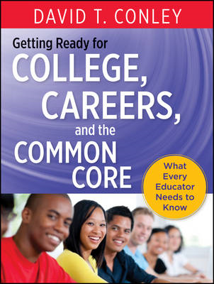 Getting Ready for College, Careers, and the Common Core: What Every Educator Needs to Know (BOK)