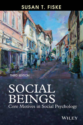 Social Beings: Core Motives in Social Psychology (BOK)