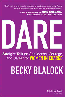 Dare: Straight Talk on Confidence, Courage, and Career for Women in Charge (BOK)