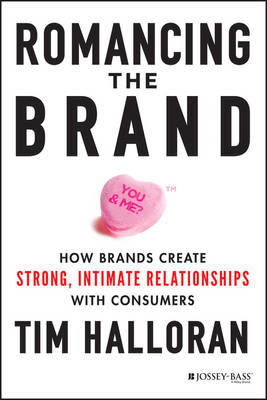 Romancing the Brand: How Brands Create Strong, Intimate Relationships with Consumers (BOK)