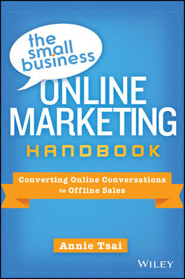 The Small Business Online Marketing Handbook: Converting Online Conversations to Offline Sales (BOK)