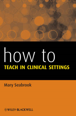 How to Teach in Clinical Settings (BOK)