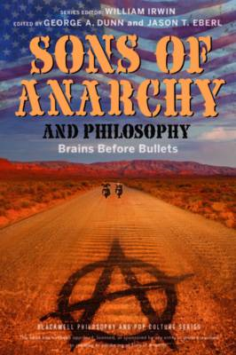 Sons of Anarchy and Philosophy: Brains Before Bullets (BOK)