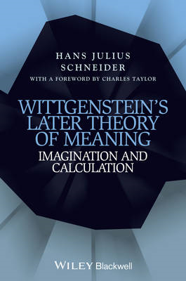 Wittgenstein's Later Theory of Meaning: Imagination and Calculation (BOK)