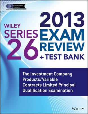 Wiley Series 26 Exam Review 2013 + Test Bank: The Investment Company Products/Variable Contracts Lim (BOK)