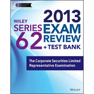 Wiley Series 62 Exam Review 2013 + Test Bank: The Corporate Securities Limited Representative Examin (BOK)