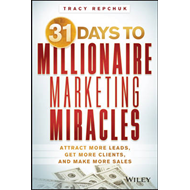 31 Days to Millionaire Marketing Miracles: Attract More Leads, Get More Clients, and Make More Sales (BOK)